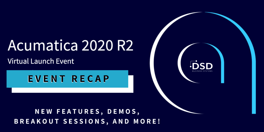 Acumatica 2020 R2 Event Recap: New Features, Demos, Breakout Sessions, and MORE