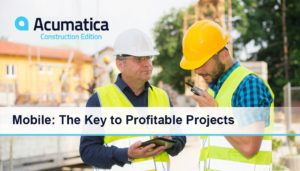 Acumatica Construction Webinar | Mobile: The Key to Profitable Projects