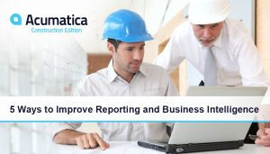 Acumatica Construction Webinar | 5 Ways to Improve Reporting and Business Intelligence