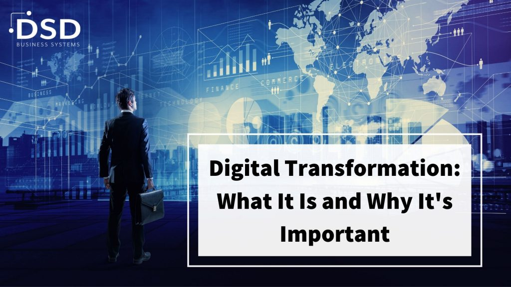 Digital Transformation: What It Is and Why It's Important