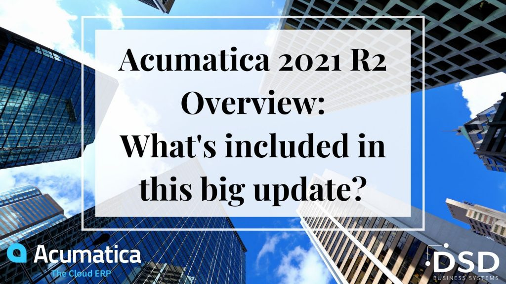 Acumatica 2021 R2: Release Highlights, Launch Recap and More
